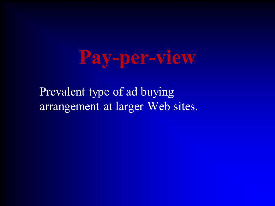 Pay-per-view Prevalent type of ad buying arrangement at larger Web sites.