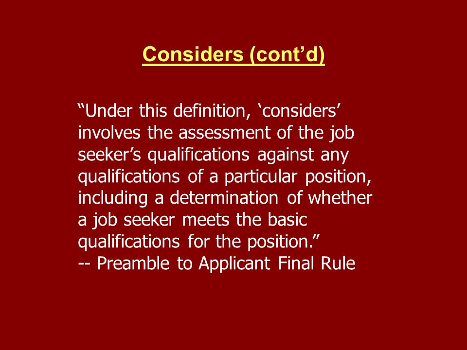 Considers (contd) Under this definition, considers involves the assessment of the job seekers qualifications against any qualifications of a particula