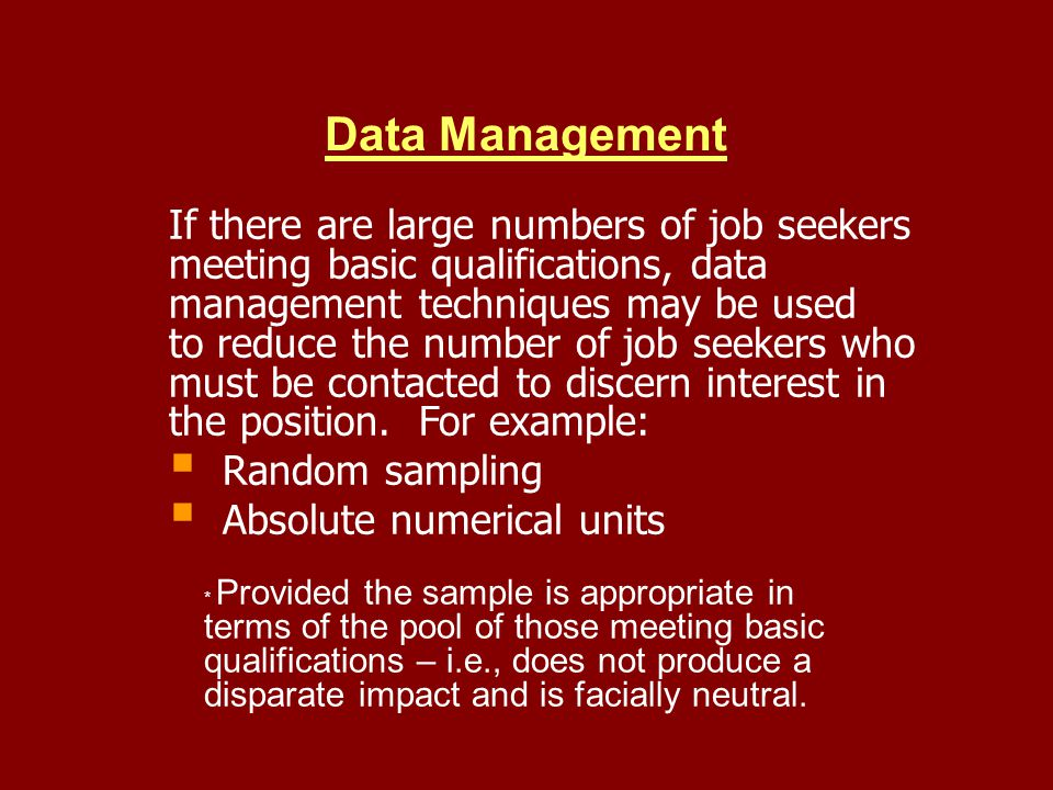 Data Management If there are large numbers of job seekers meeting basic qualifications, data management techniques may be used to reduce the number of