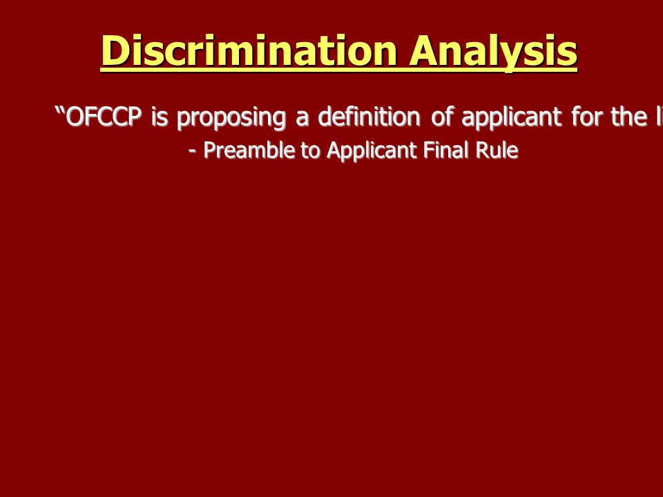 Discrimination Analysis OFCCP is proposing a definition of applicant for the limited purposes of OFCCP recordkeeping and data collection requirements pursuant to Executive Order 11246.