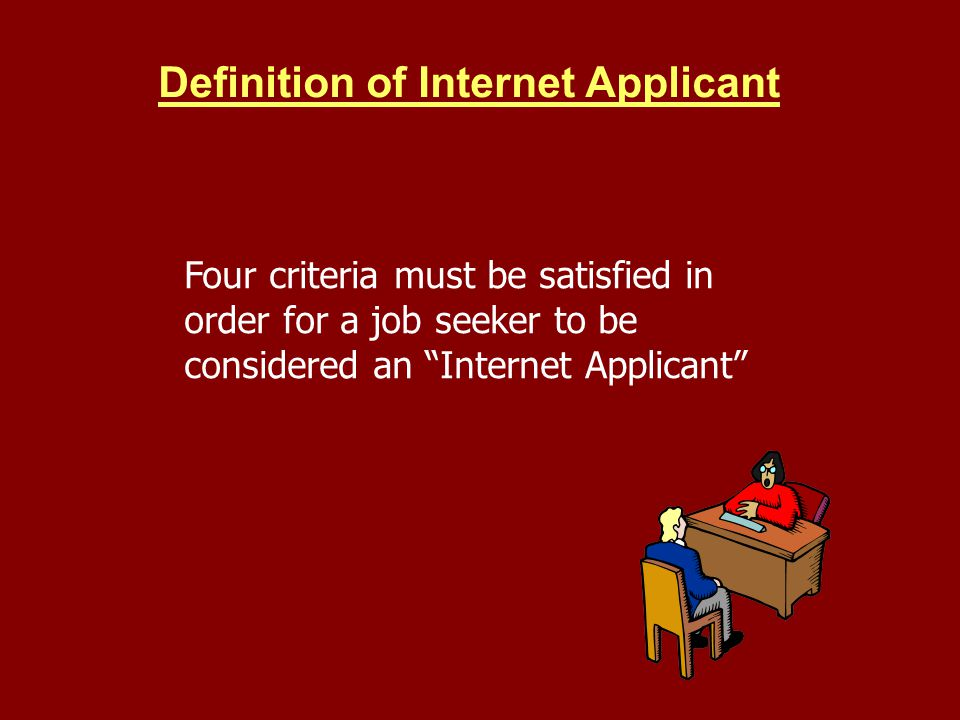 Definition of Internet Applicant Four criteria must be satisfied in order for a job seeker to be considered an Internet Applicant