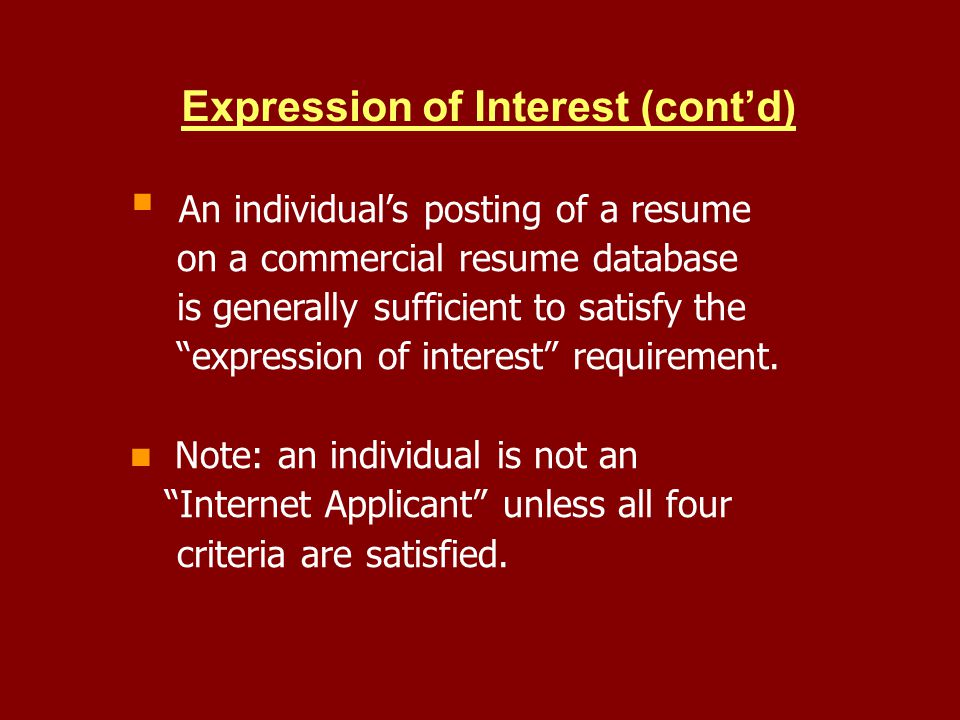 Expression of Interest (contd) An individuals posting of a resume on a commercial resume database is generally sufficient to satisfy the expression of interest requirement.