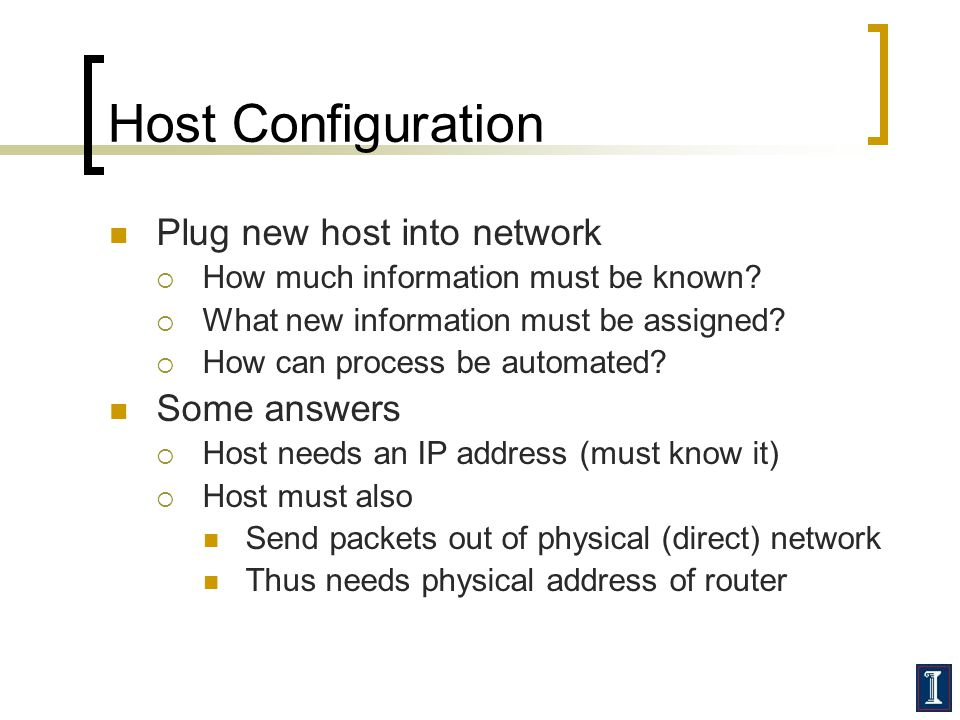 Host Configuration Plug new host into network How much information must be known? What new information must be assigned? How can process be automated?