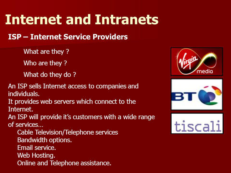ISP – Internet Service Providers Internet and Intranets What are they .