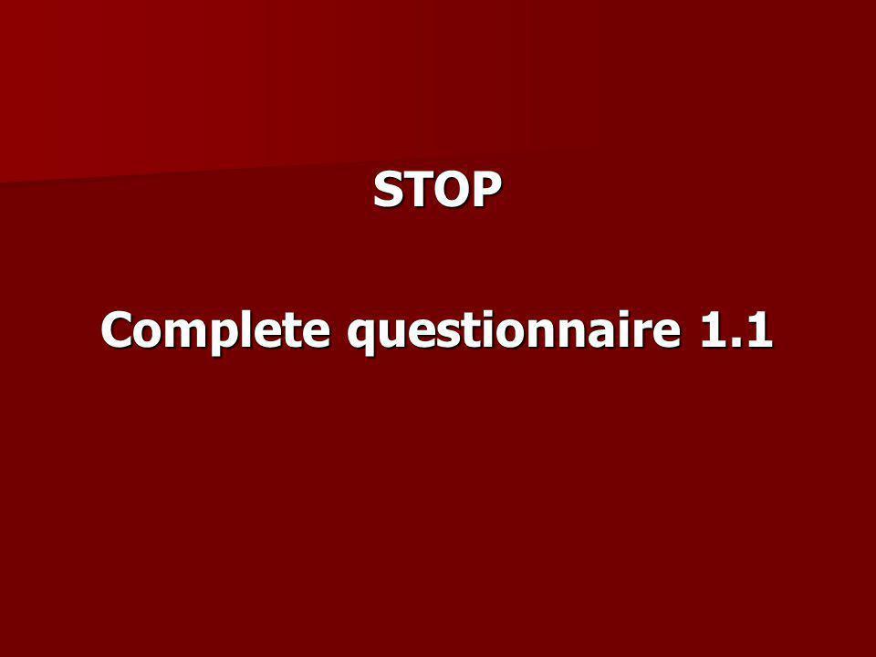 STOP Complete questionnaire 1.1