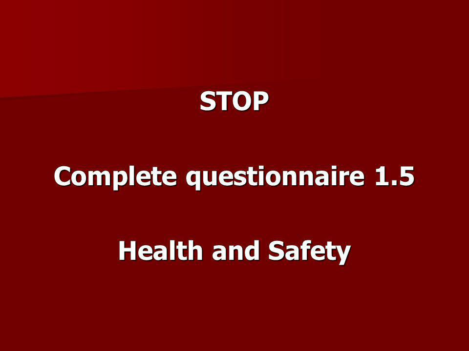 STOP Complete questionnaire 1.5 Health and Safety