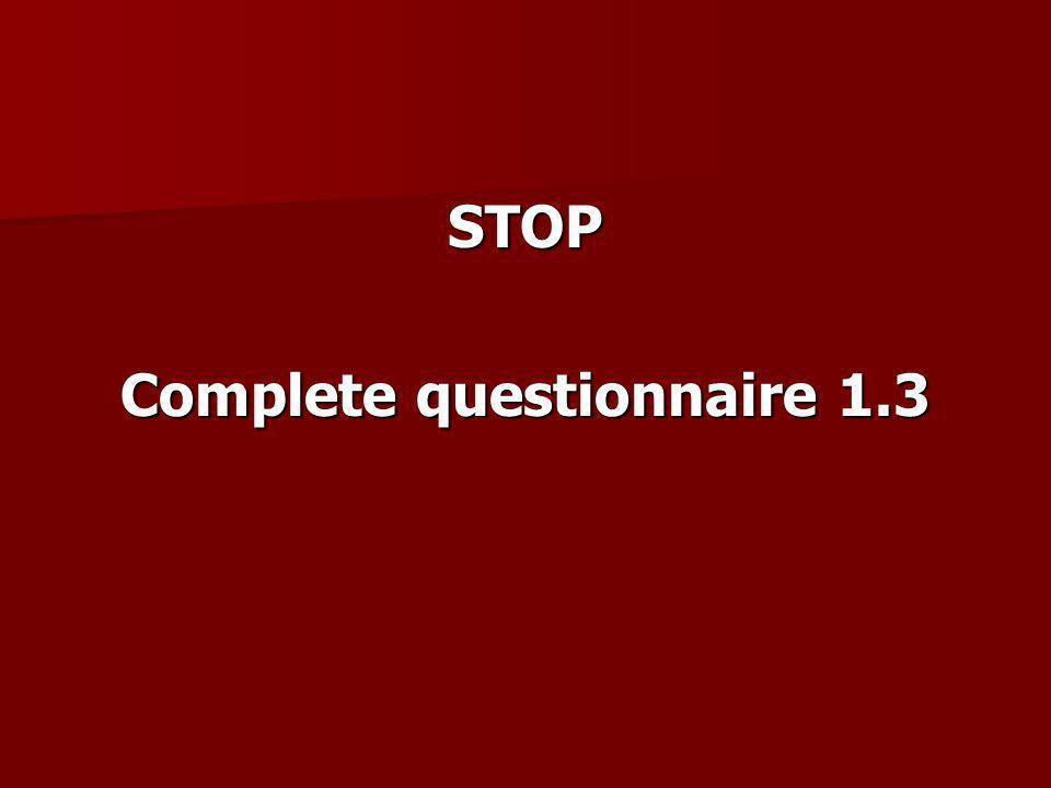 STOP Complete questionnaire 1.3