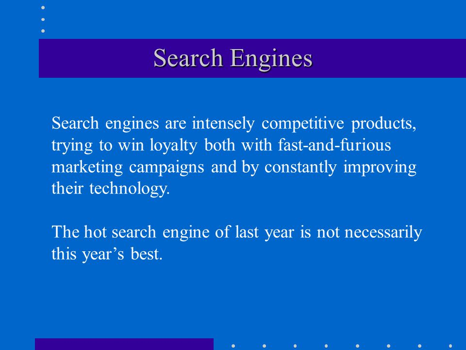 Search Engines Any idiot can write a search engine, the World Wide Web was a real challenge.