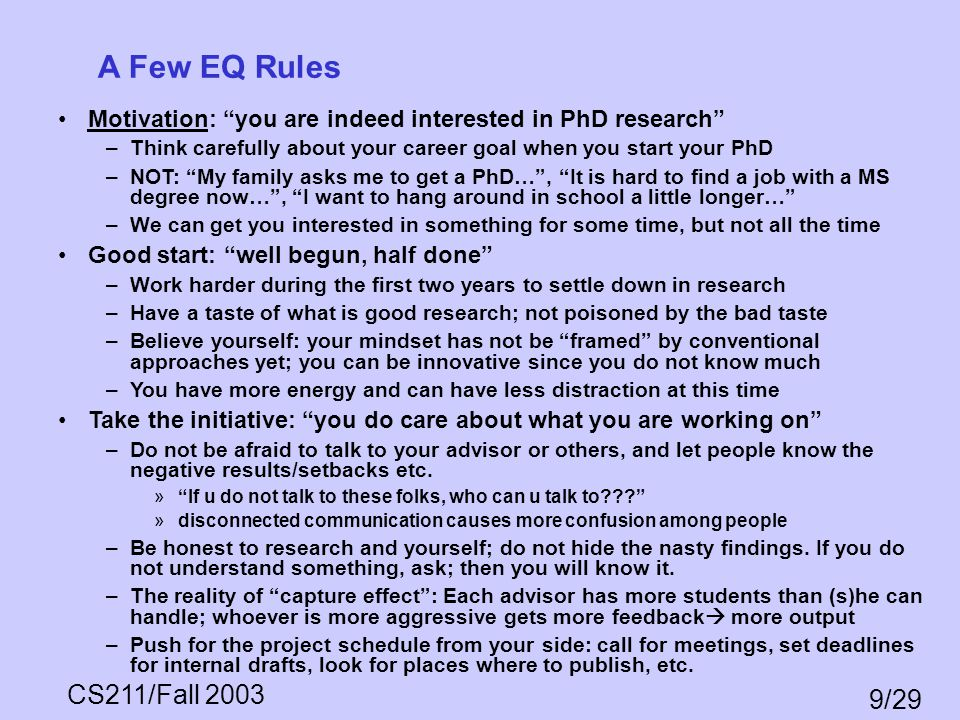 CS211/Fall 2003 9/29 A Few EQ Rules Motivation: you are indeed interested in PhD research –Think carefully about your career goal when you start your