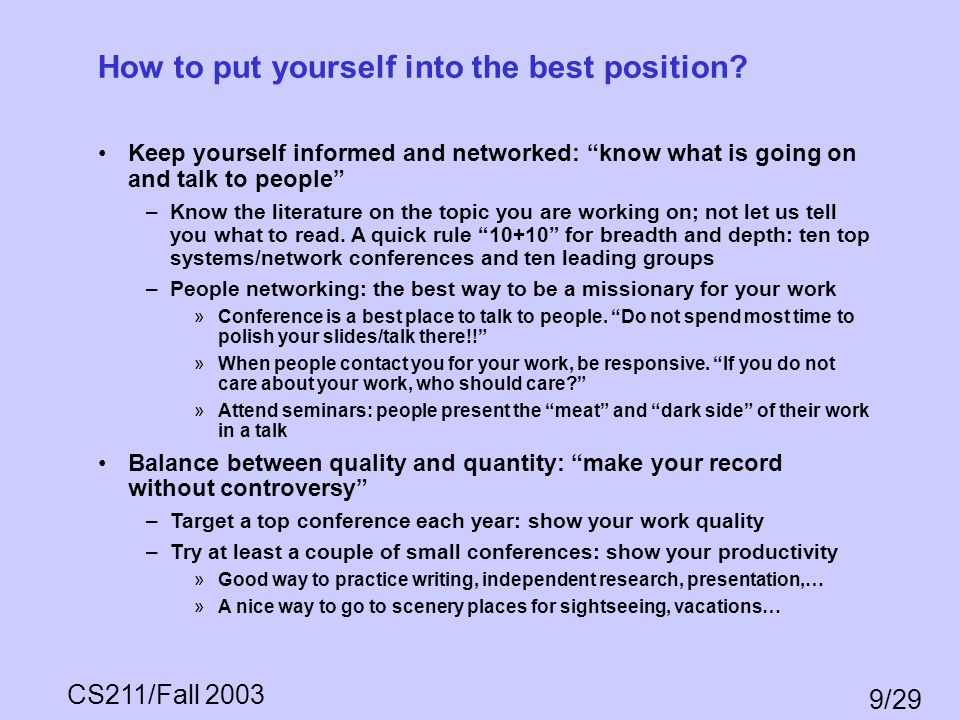 CS211/Fall 2003 9/29 How to put yourself into the best position? Keep yourself informed and networked: know what is going on and talk to people –Know