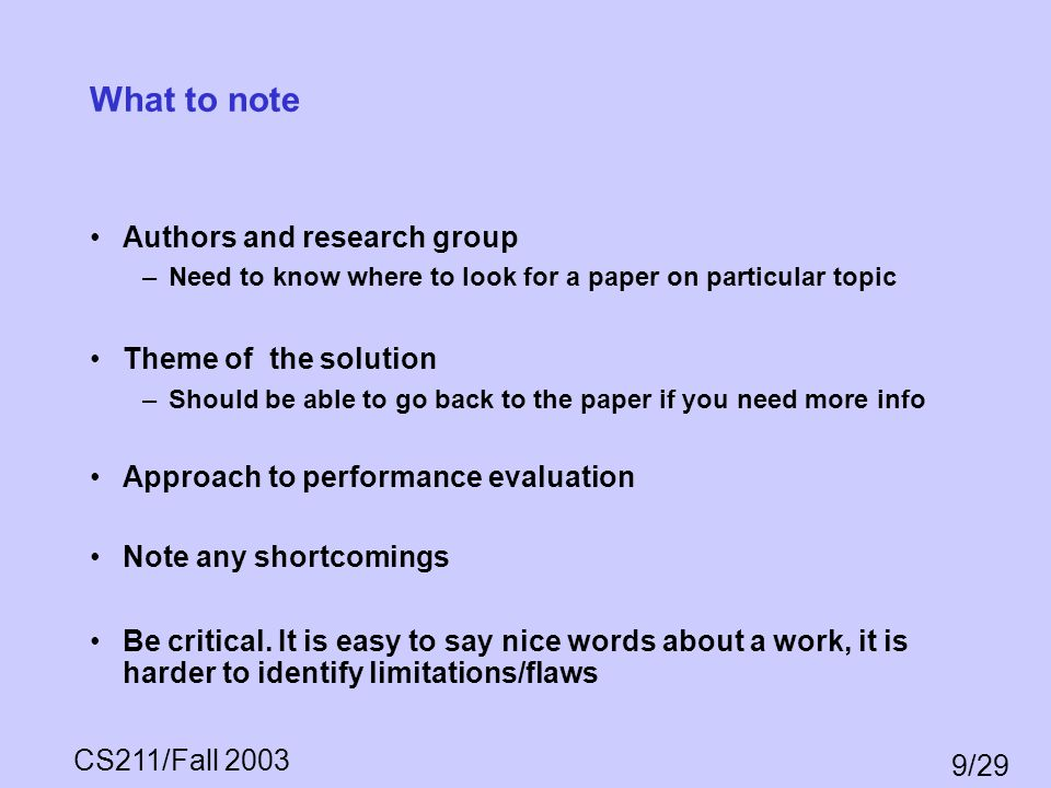 CS211/Fall 2003 9/29 What to note Authors and research group –Need to know where to look for a paper on particular topic Theme of the solution –Should