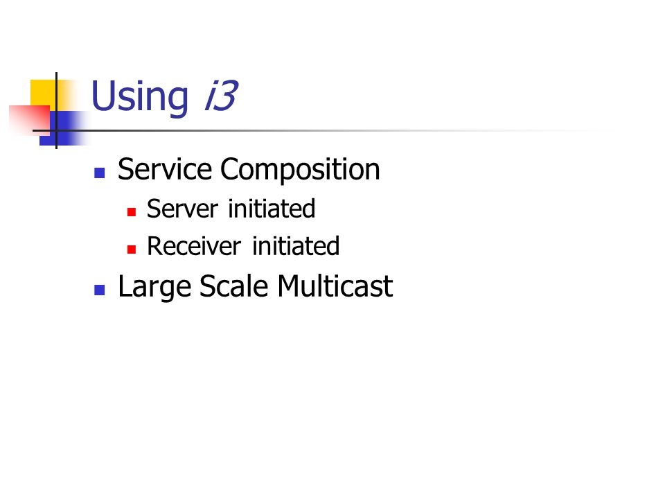 Using i3 Service Composition Server initiated Receiver initiated Large Scale Multicast