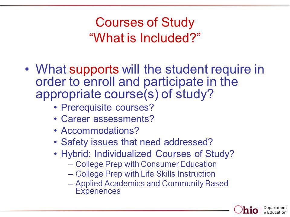 Courses of Study What is Included? What supports will the student require in order to enroll and participate in the appropriate course(s) of study? Pr