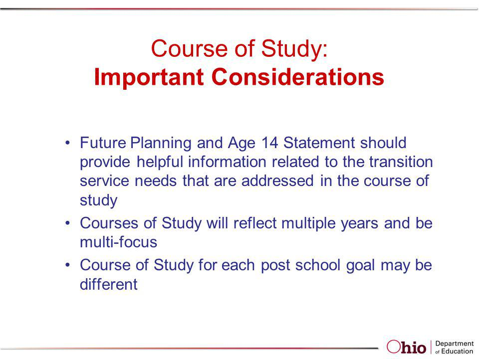 Course of Study: Important Considerations Future Planning and Age 14 Statement should provide helpful information related to the transition service ne