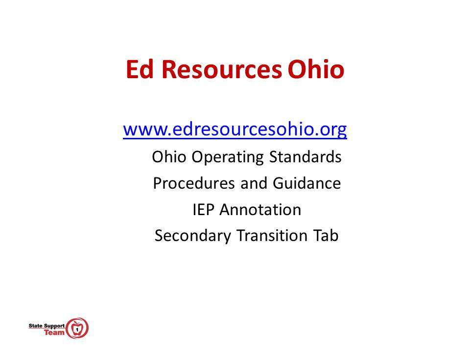 Ed Resources Ohio www.edresourcesohio.org Ohio Operating Standards Procedures and Guidance IEP Annotation Secondary Transition Tab