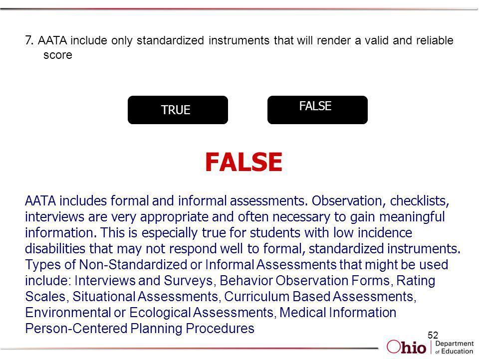 52 TRUE FALSE 7. AATA include only standardized instruments that will render a valid and reliable score FALSE AATA includes formal and informal assess