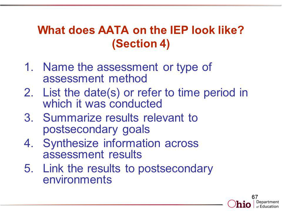 What does AATA on the IEP look like? (Section 4) 1.Name the assessment or type of assessment method 2.List the date(s) or refer to time period in whic
