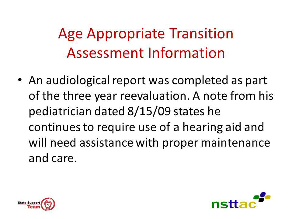 Age Appropriate Transition Assessment Information An audiological report was completed as part of the three year reevaluation. A note from his pediatr