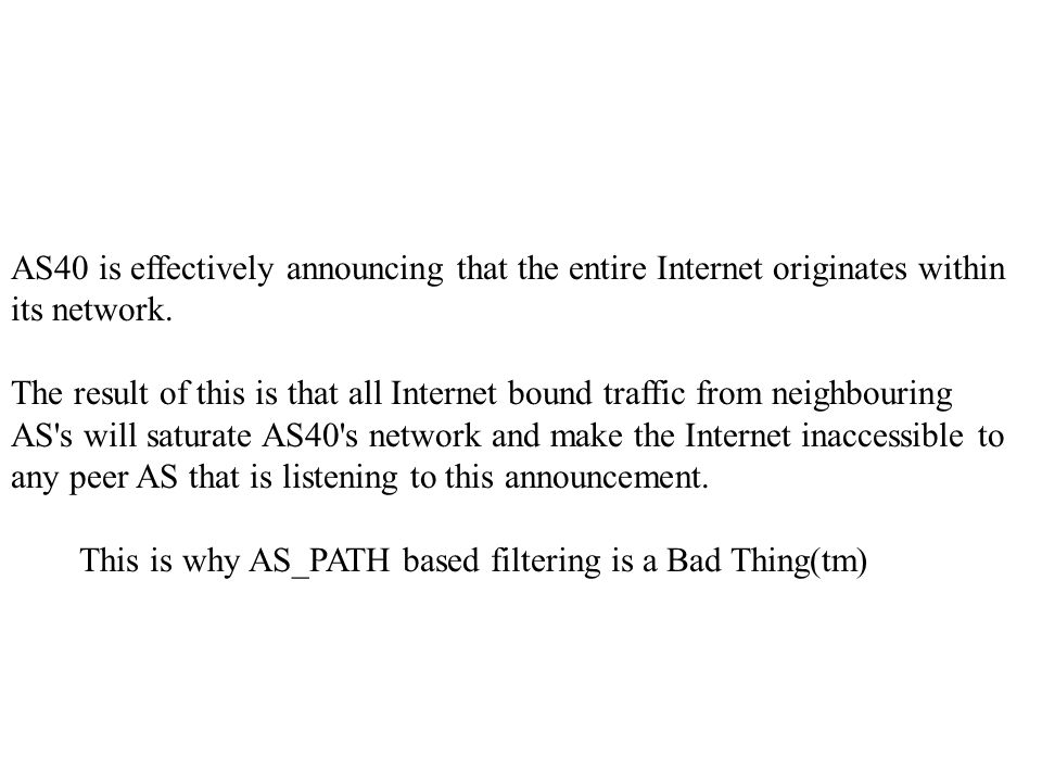 AS40 is effectively announcing that the entire Internet originates within its network.