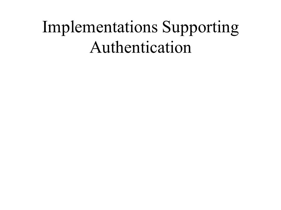 Implementations Supporting Authentication