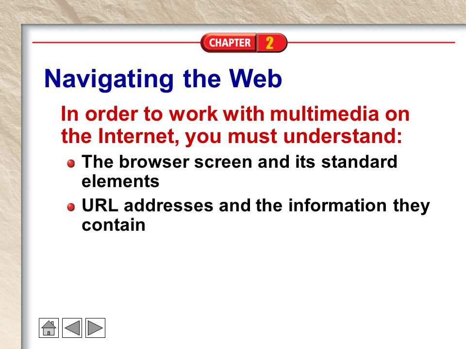 2 Navigating the Web In order to work with multimedia on the Internet, you must understand: The browser screen and its standard elements URL addresses