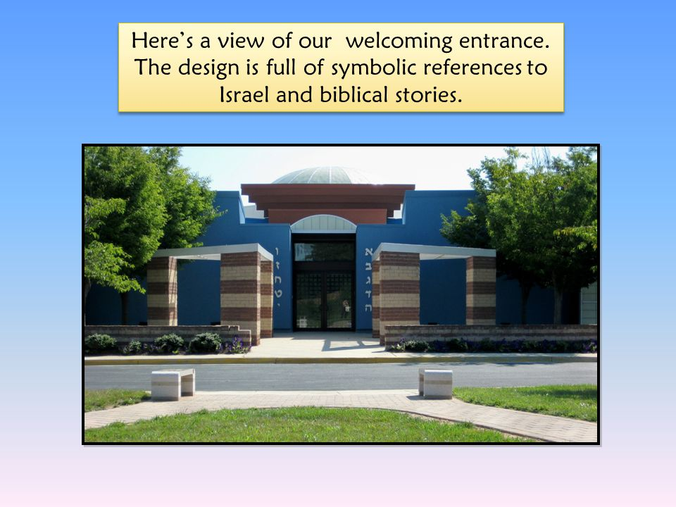 Heres a view of our welcoming entrance. The design is full of symbolic references to Israel and biblical stories.