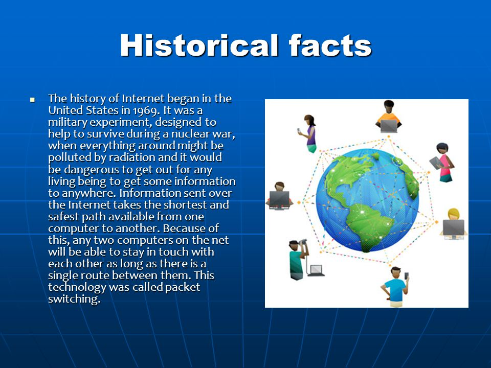 Historical facts The history of Internet began in the United States in 1969.