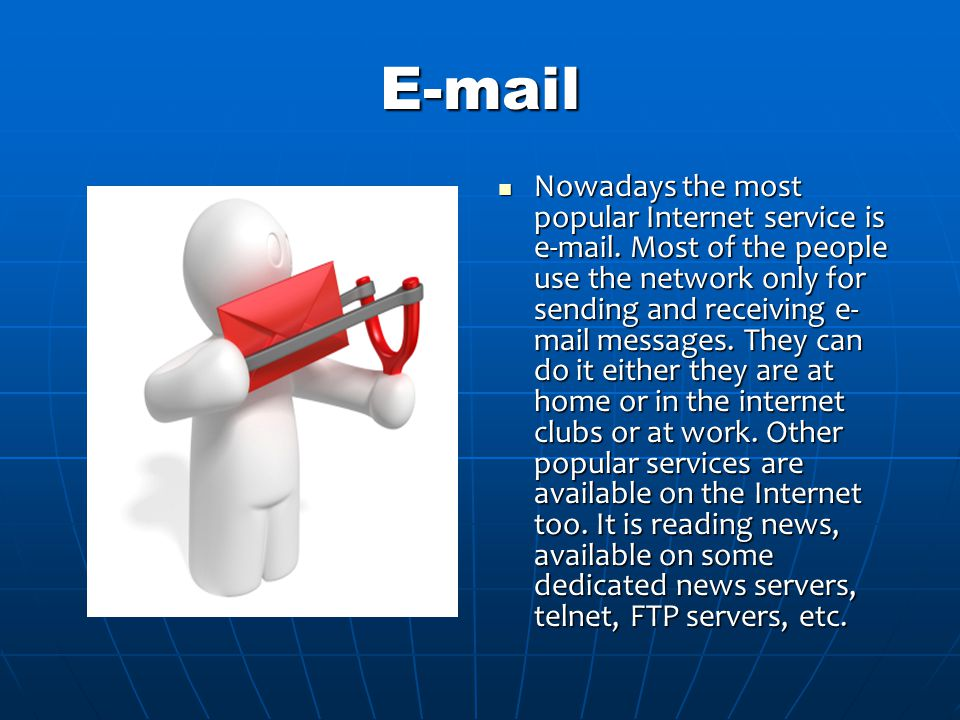 E-mail Nowadays the most popular Internet service is e-mail.