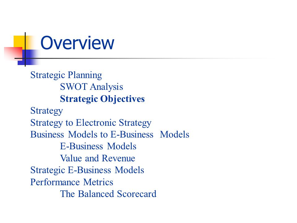 Menu of Strategic E- Business Models A key element in setting strategic objectives is to take stock of the company s current situation and decide the level of commitment to e-business in general and e-marketing in particular.