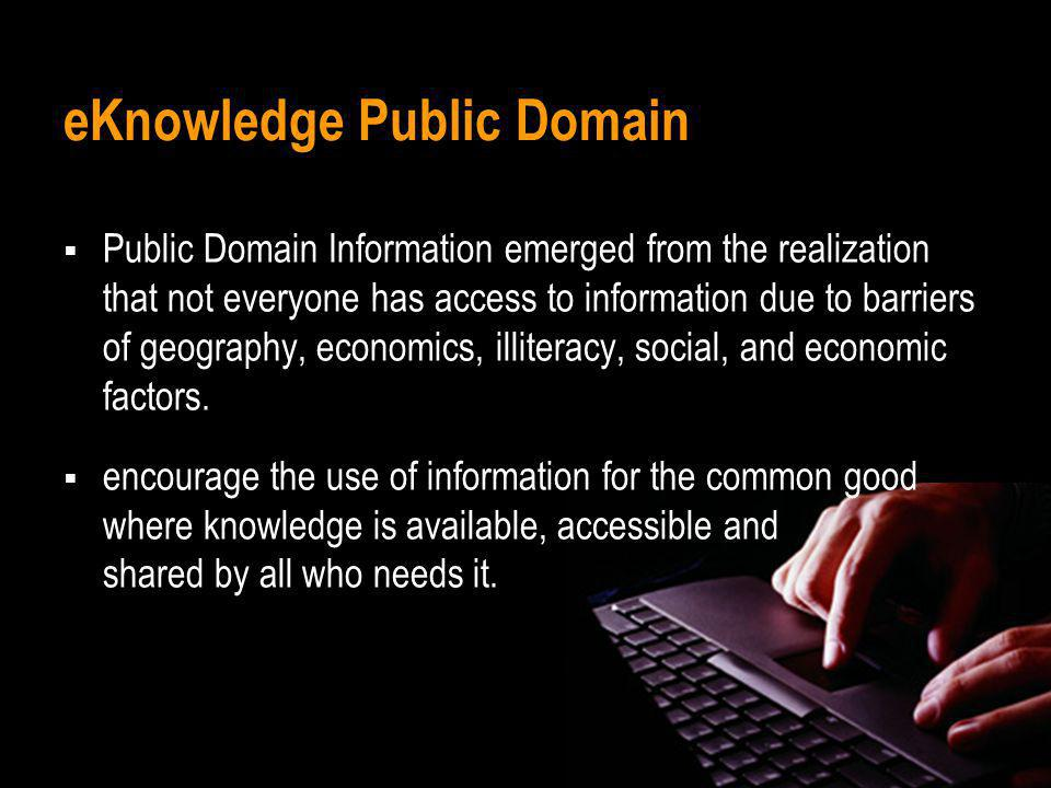eKnowledge Public Domain Public Domain Information emerged from the realization that not everyone has access to information due to barriers of geograp
