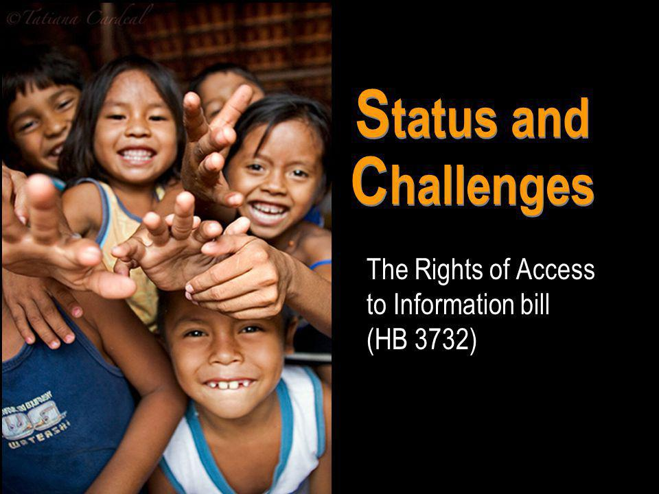 S tatus and C hallenges The Rights of Access to Information bill (HB 3732)