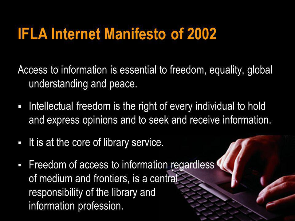 IFLA Internet Manifesto of 2002 Access to the Internet by libraries and information services supports communities and individuals to attain freedom and development.