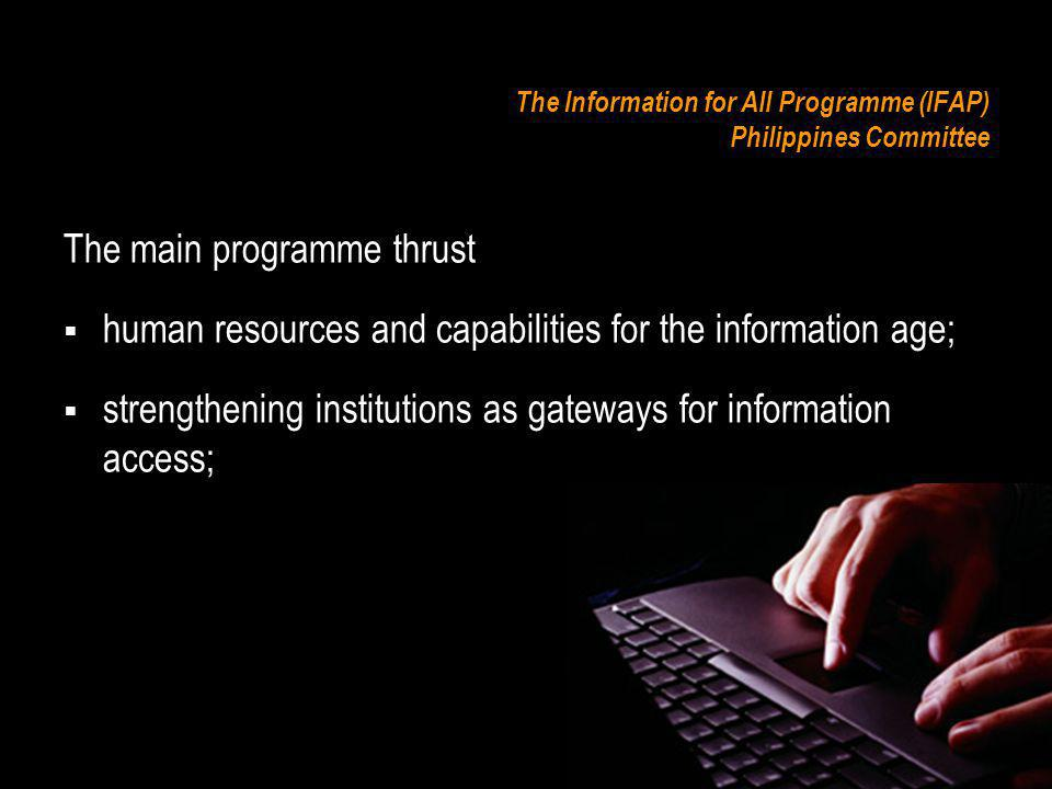 The Information for All Programme (IFAP) Philippines Committee The main programme thrust human resources and capabilities for the information age; str
