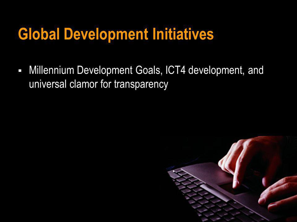 Global Development Initiatives Millennium Development Goals, ICT4 development, and universal clamor for transparency