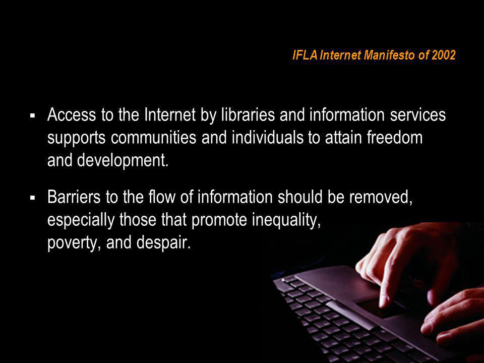 IFLA Internet Manifesto of 2002 Access to the Internet by libraries and information services supports communities and individuals to attain freedom an