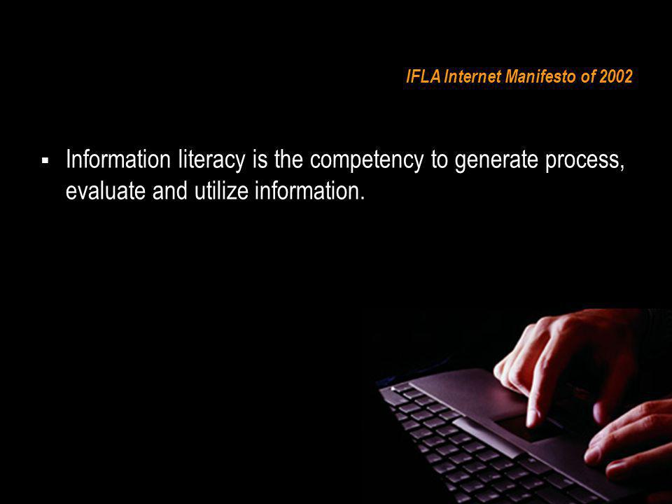 IFLA Internet Manifesto of 2002 It allows one to know when information is needed to solve a problem; make a decision; articulate information needed in searchable terms and language; search efficiently for the information, retrieve, interpret and understand information; organize, evaluate credibility and authenticity; assess relevance; communicate to others if necessary; then utilize it to accomplish bottom-line purposes.