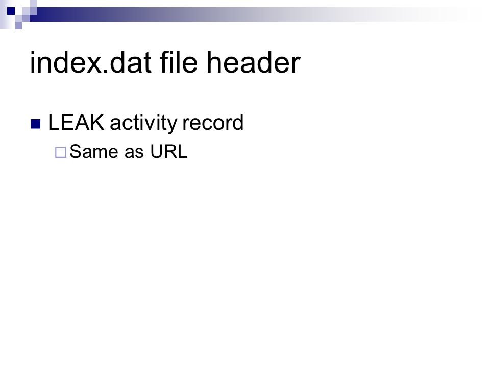 index.dat file header LEAK activity record Same as URL