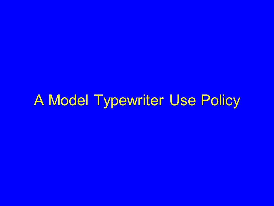 A Model Typewriter Use Policy