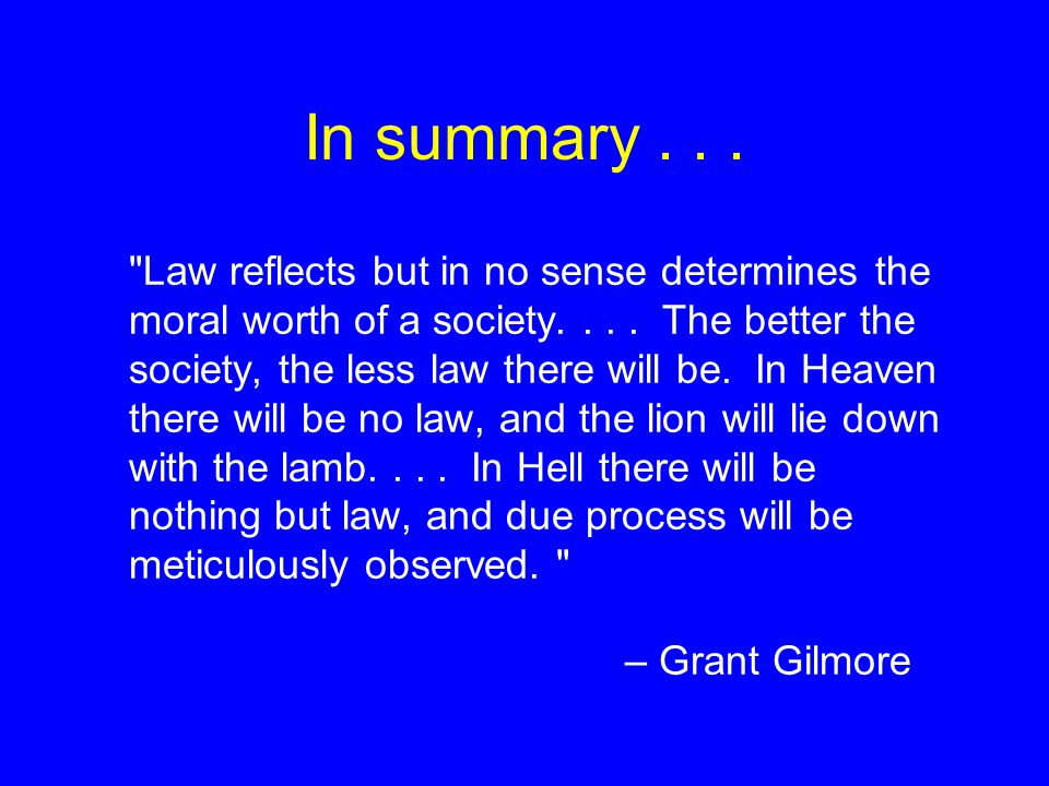 In summary... Law reflects but in no sense determines the moral worth of a society....