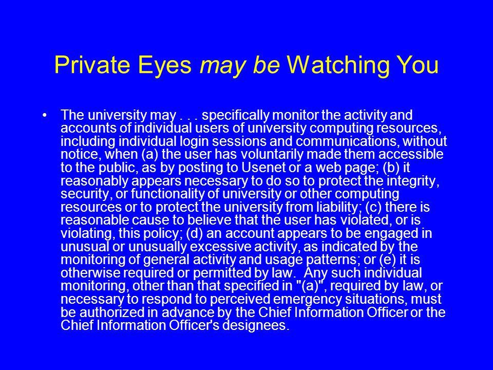 Private Eyes may be Watching You The university may... specifically monitor the activity and accounts of individual users of university computing reso