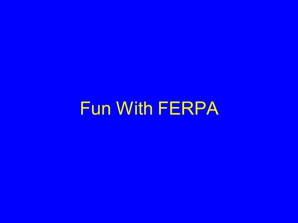 Fun With FERPA