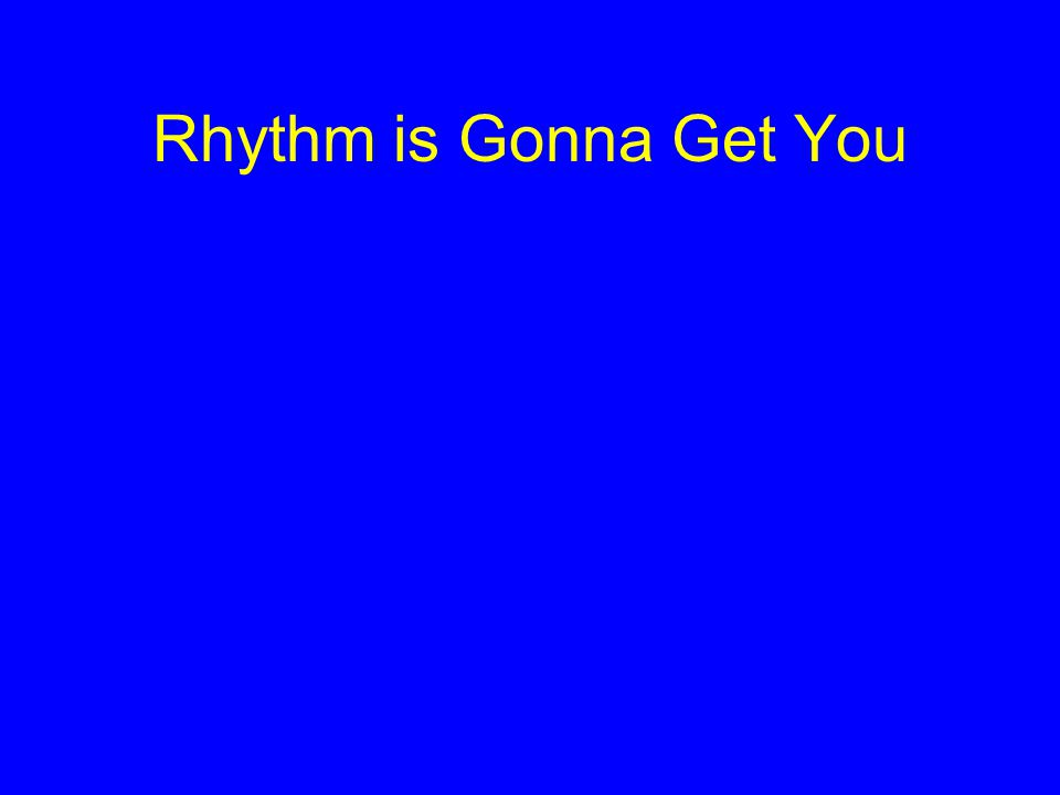 Rhythm is Gonna Get You