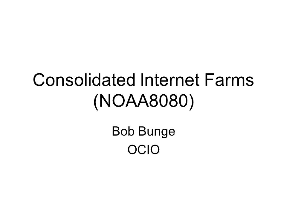 Consolidated Internet Farms (NOAA8080) Bob Bunge OCIO