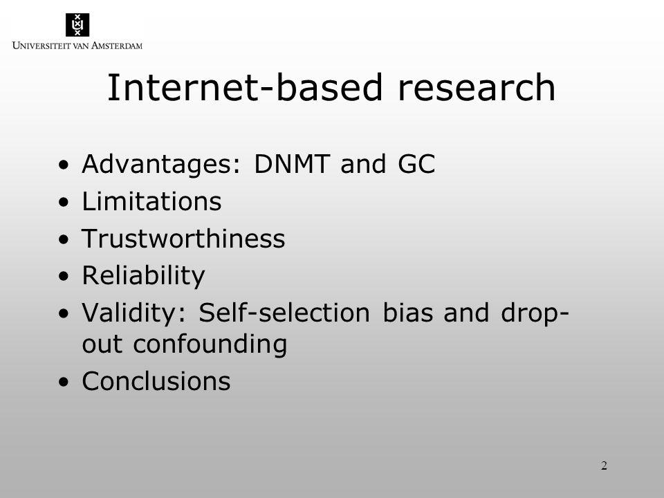 2 Internet-based research Advantages: DNMT and GC Limitations Trustworthiness Reliability Validity: Self-selection bias and drop- out confounding Conclusions