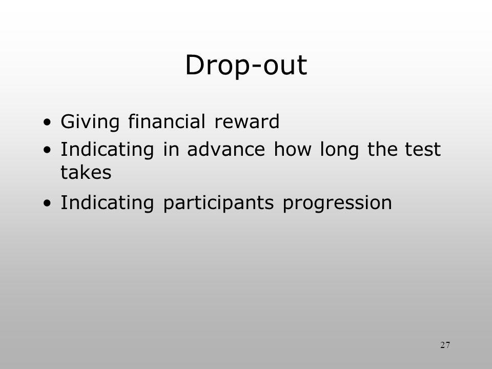 27 Drop-out Giving financial reward Indicating in advance how long the test takes Indicating participants progression