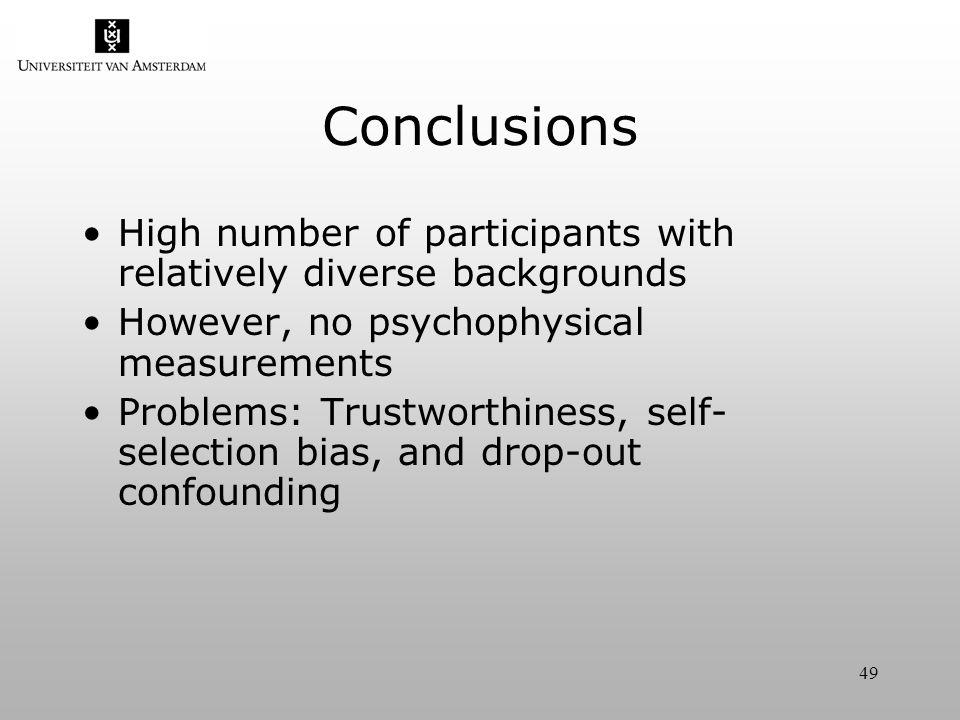 49 Conclusions High number of participants with relatively diverse backgrounds However, no psychophysical measurements Problems: Trustworthiness, self- selection bias, and drop-out confounding