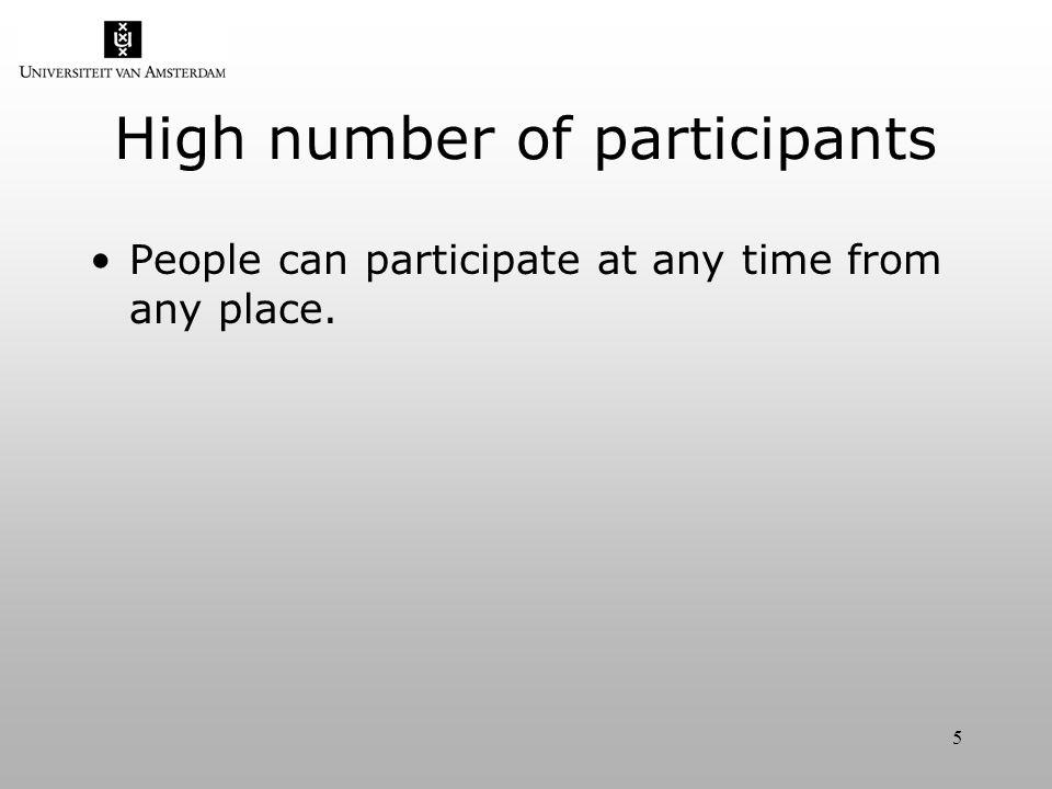5 High number of participants People can participate at any time from any place.