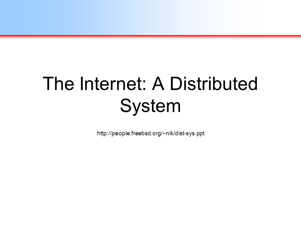 The Internet: A Distributed System http://people.freebsd.org/~nik/dist-sys.ppt