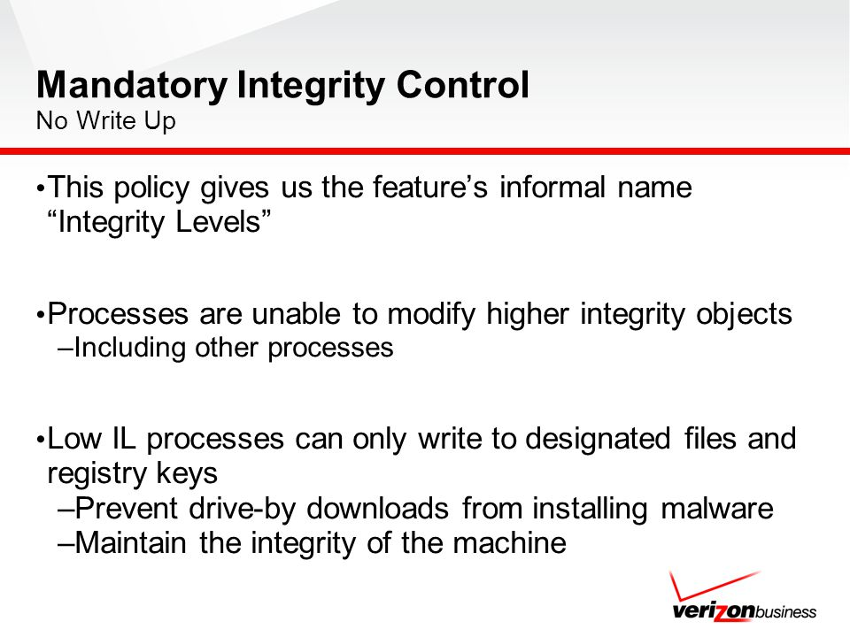 Mandatory Integrity Control No Write Up This policy gives us the features informal name Integrity Levels Processes are unable to modify higher integri