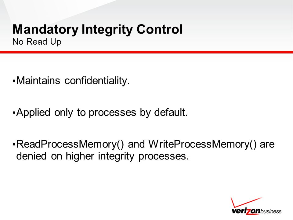 Maintains confidentiality. Applied only to processes by default. ReadProcessMemory() and WriteProcessMemory() are denied on higher integrity processes